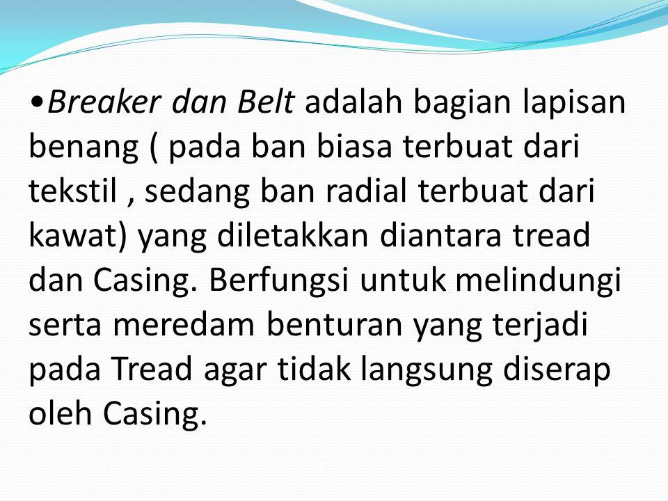 Breaker dan Belt adalah bagian lapisan benang ( pada ban biasa terbuat dari tekstil, sedang ban radial terbuat dari kawat) yang diletakkan diantara tread dan Casing.