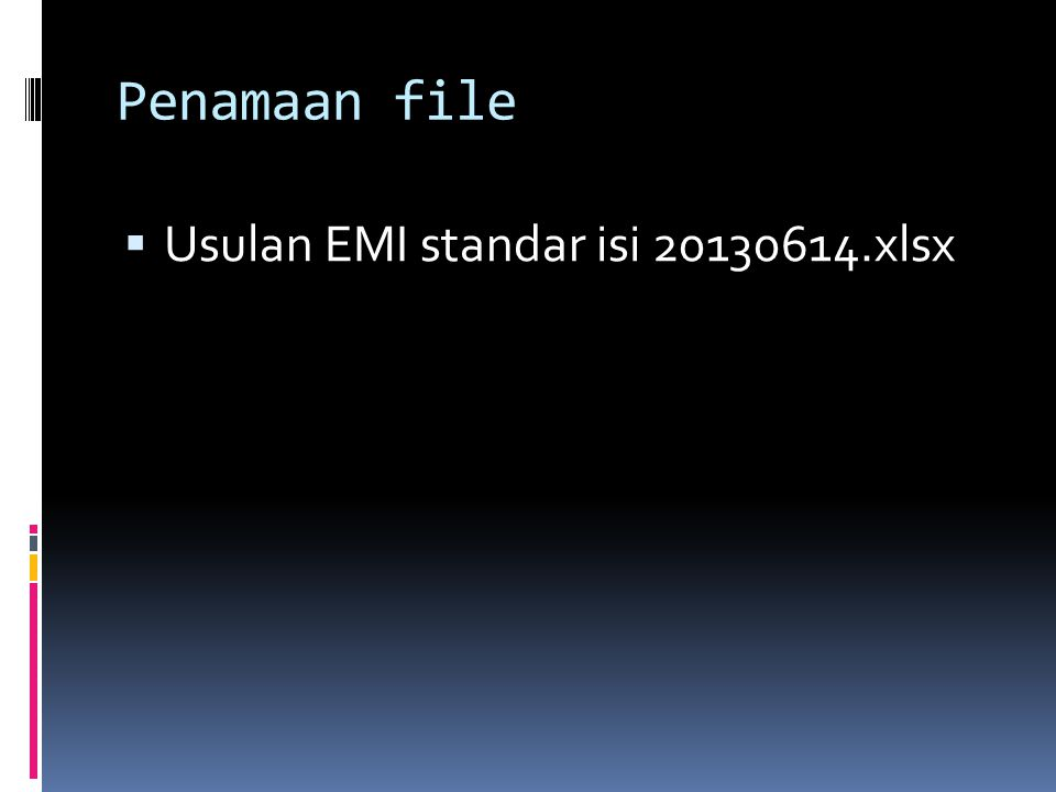 Penamaan file  Usulan EMI standar isi 20130614.xlsx