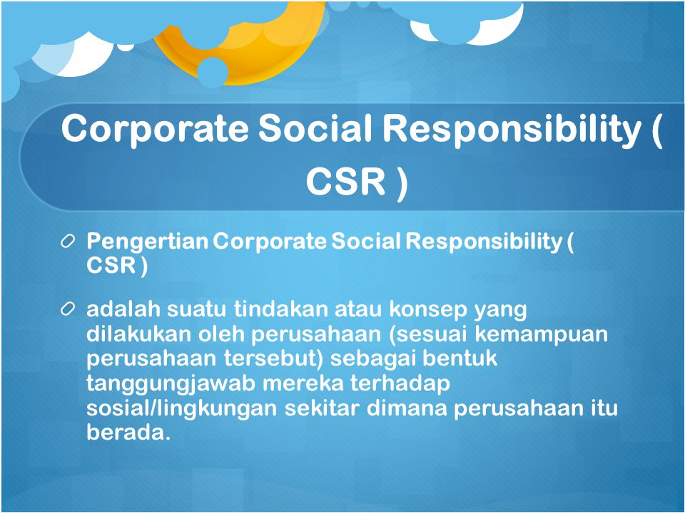 Corporate Social Responsibility ( CSR ) Pengertian Corporate Social Responsibility ( CSR ) adalah suatu tindakan atau konsep yang dilakukan oleh perus