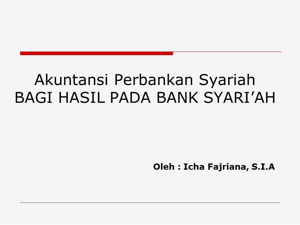Akuntansi Perbankan Syariah BAGI HASIL PADA BANK SYARI'AH Oleh : Icha Fajriana, S.I.A
