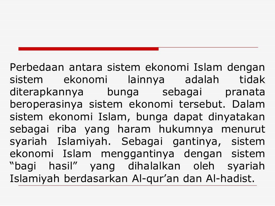 Perbedaan antara sistem ekonomi Islam dengan sistem ekonomi lainnya adalah tidak diterapkannya bunga sebagai pranata beroperasinya sistem ekonomi tersebut.