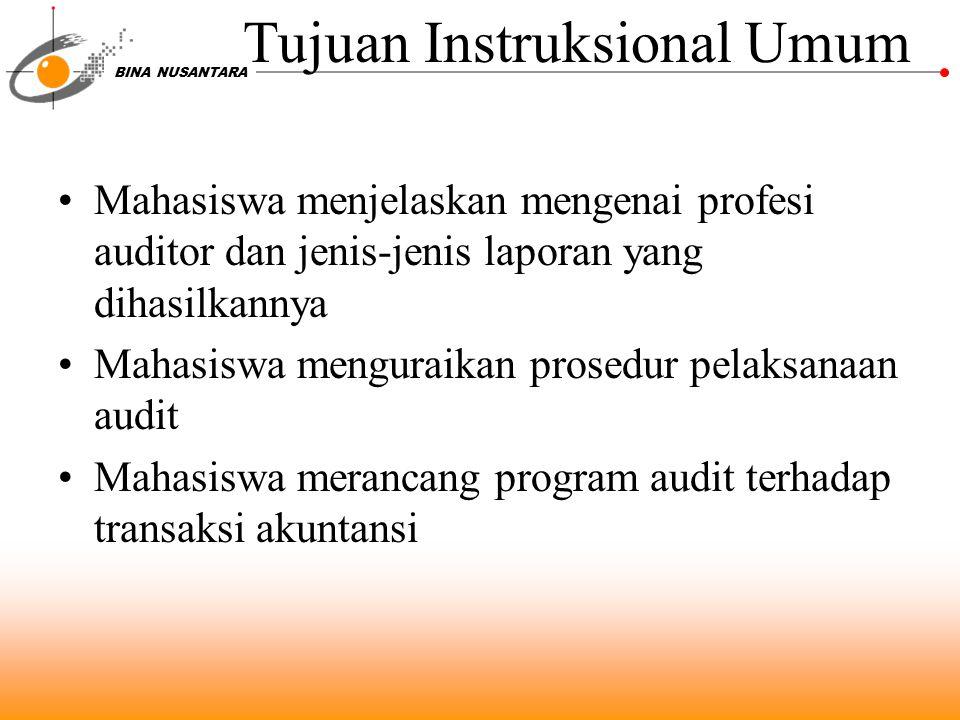 BINA NUSANTARA Tujuan Instruksional Umum Mahasiswa menjelaskan mengenai profesi auditor dan jenis-jenis laporan yang dihasilkannya Mahasiswa menguraikan prosedur pelaksanaan audit Mahasiswa merancang program audit terhadap transaksi akuntansi