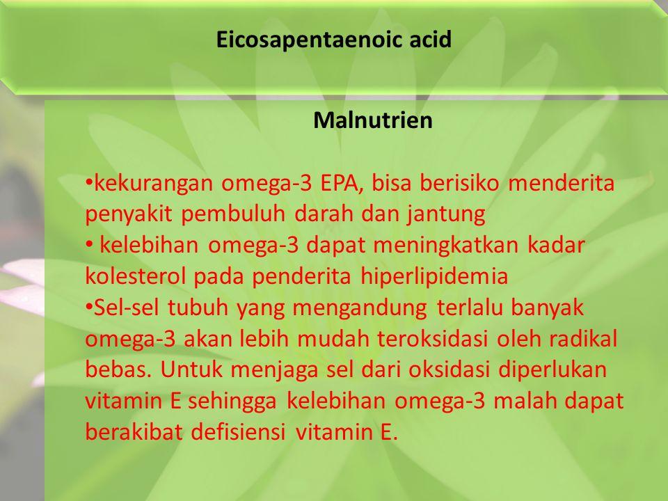 Eicosapentaenoic acid Malnutrien kekurangan omega-3 EPA, bisa berisiko menderita penyakit pembuluh darah dan jantung kelebihan omega-3 dapat meningkat