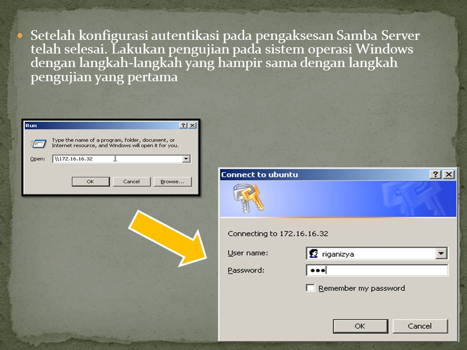 Setelah konfigurasi autentikasi pada pengaksesan Samba Server telah selesai. Lakukan pengujian pada sistem operasi Windows dengan langkah-langkah yang