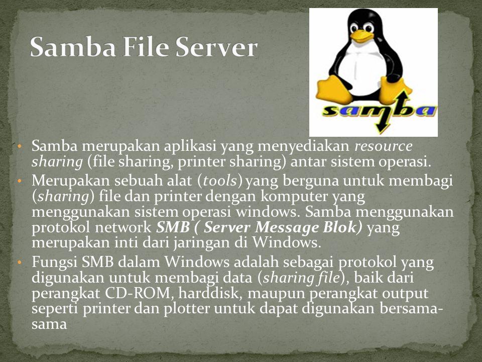 Samba merupakan aplikasi yang menyediakan resource sharing (file sharing, printer sharing) antar sistem operasi. Merupakan sebuah alat (tools) yang be