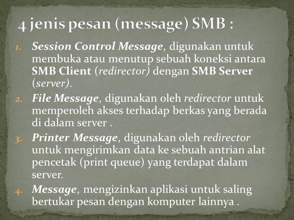 1. Session Control Message, digunakan untuk membuka atau menutup sebuah koneksi antara SMB Client (redirector) dengan SMB Server (server). 2. File Mes