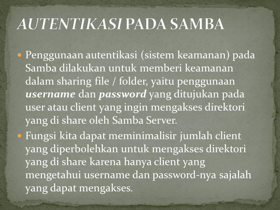 Penggunaan autentikasi (sistem keamanan) pada Samba dilakukan untuk memberi keamanan dalam sharing file / folder, yaitu penggunaan username dan passwo