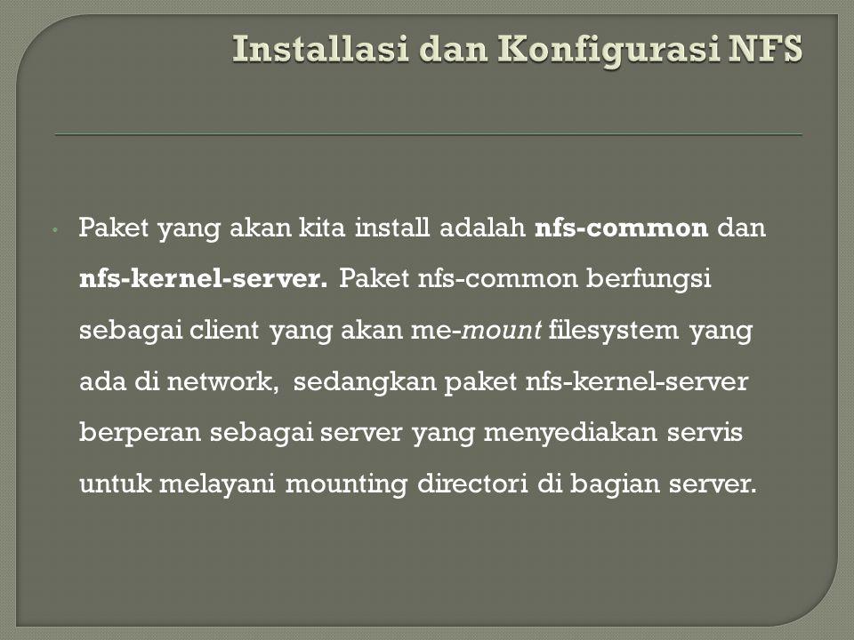 Paket yang akan kita install adalah nfs-common dan nfs-kernel-server. Paket nfs-common berfungsi sebagai client yang akan me-mount filesystem yang ada