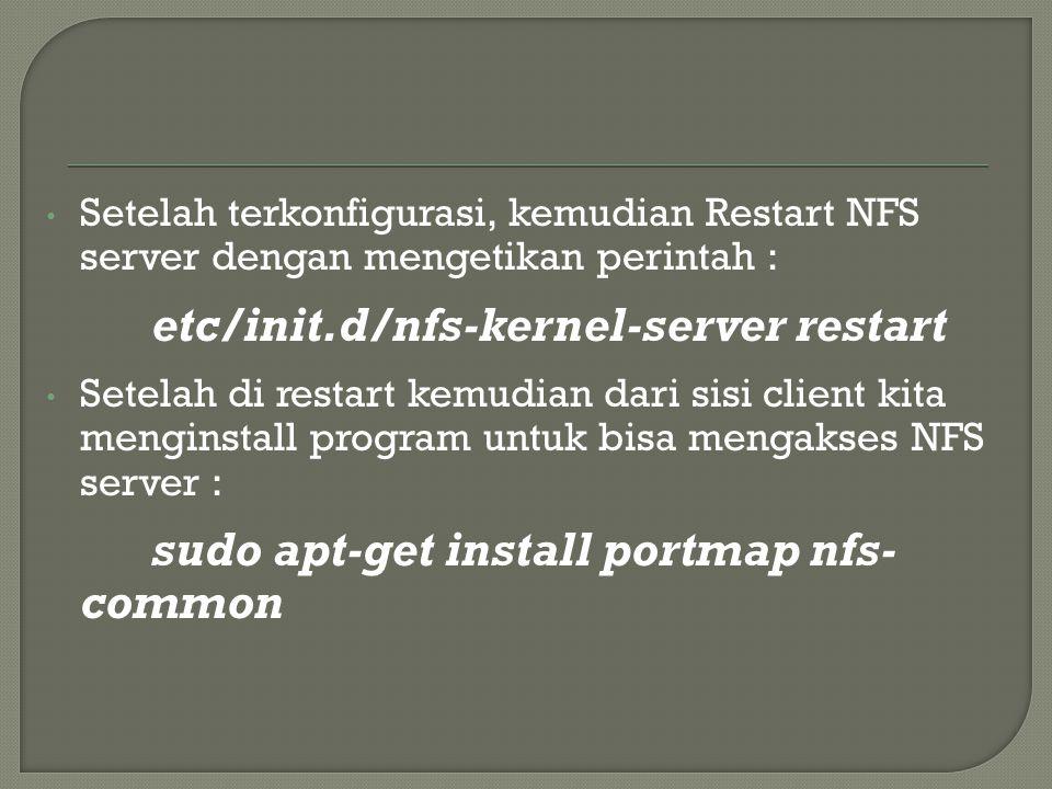 Setelah terkonfigurasi, kemudian Restart NFS server dengan mengetikan perintah : etc/init.d/nfs-kernel-server restart Setelah di restart kemudian dari