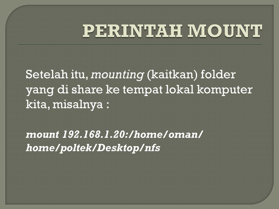 Setelah itu, mounting (kaitkan) folder yang di share ke tempat lokal komputer kita, misalnya : mount 192.168.1.20:/home/oman/ home/poltek/Desktop/nfs