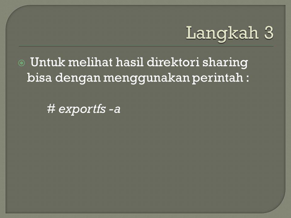  Untuk melihat hasil direktori sharing bisa dengan menggunakan perintah : # exportfs -a