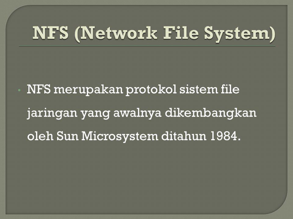 NFS merupakan protokol sistem file jaringan yang awalnya dikembangkan oleh Sun Microsystem ditahun 1984.