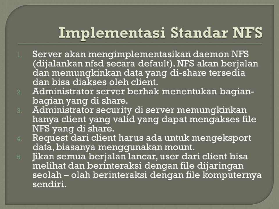 1. Server akan mengimplementasikan daemon NFS (dijalankan nfsd secara default). NFS akan berjalan dan memungkinkan data yang di-share tersedia dan bis