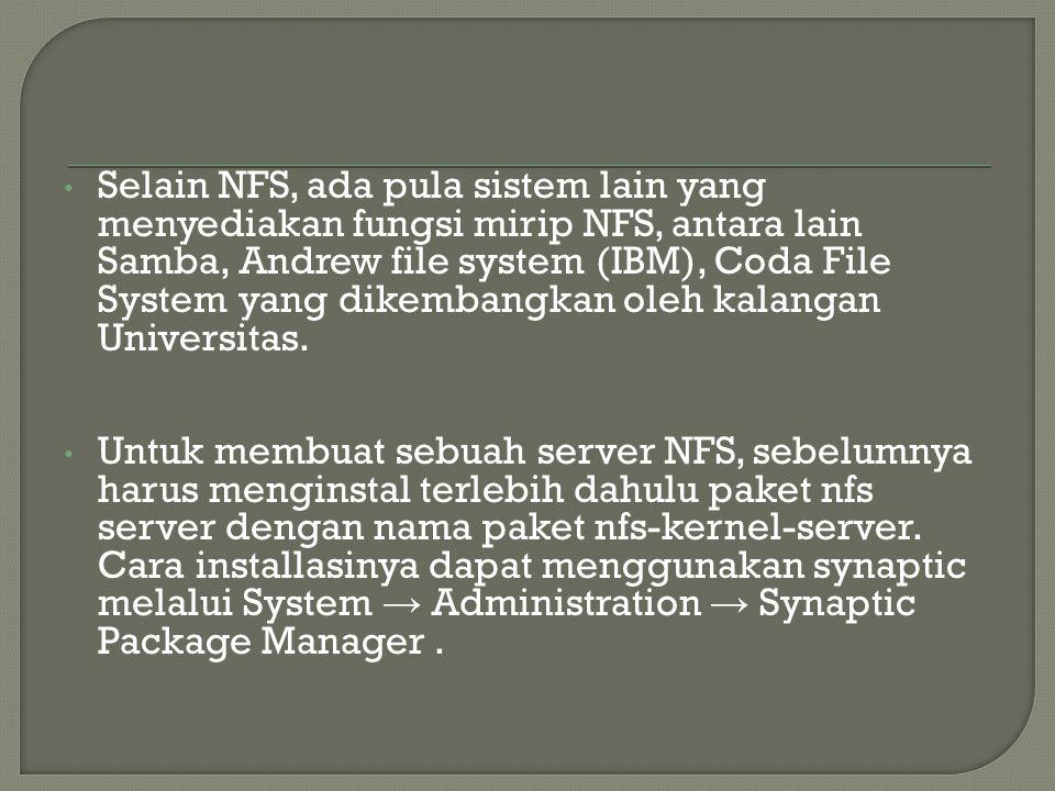 Selain NFS, ada pula sistem lain yang menyediakan fungsi mirip NFS, antara lain Samba, Andrew file system (IBM), Coda File System yang dikembangkan ol
