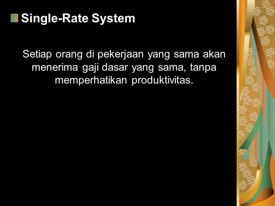 Single-Rate System Setiap orang di pekerjaan yang sama akan menerima gaji dasar yang sama, tanpa memperhatikan produktivitas.