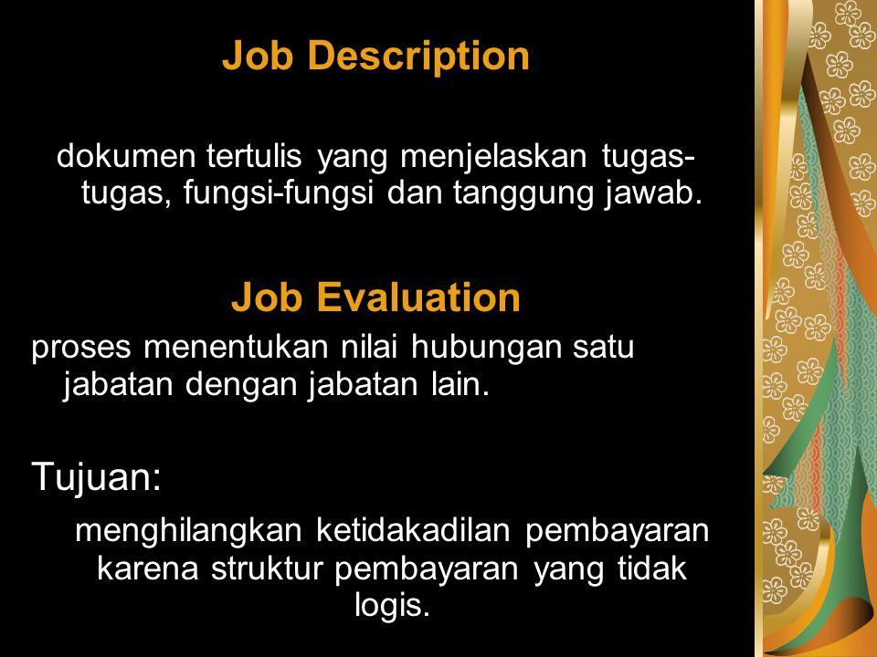 Job Description dokumen tertulis yang menjelaskan tugas- tugas, fungsi-fungsi dan tanggung jawab. Job Evaluation proses menentukan nilai hubungan satu