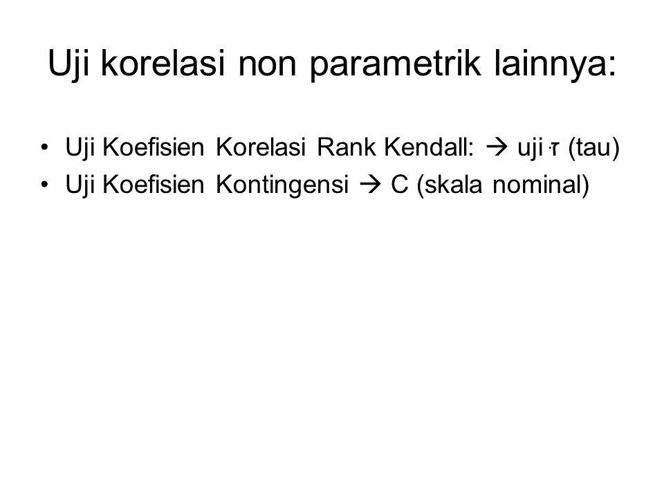 Uji korelasi non parametrik lainnya: Uji Koefisien Korelasi Rank Kendall:  uji זּ (tau) Uji Koefisien Kontingensi  C (skala nominal)