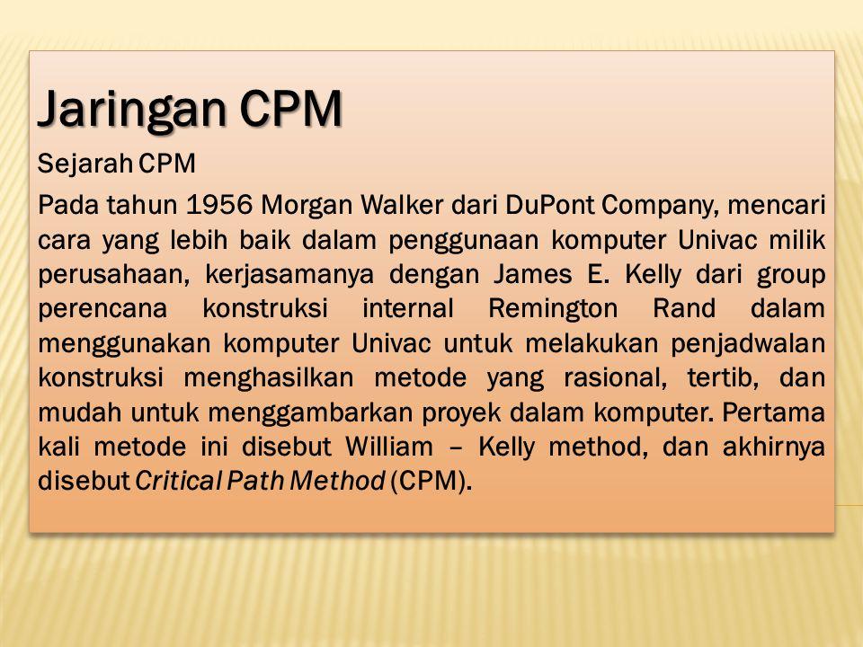 Jaringan CPM Sejarah CPM Pada tahun 1956 Morgan Walker dari DuPont Company, mencari cara yang lebih baik dalam penggunaan komputer Univac milik perusa