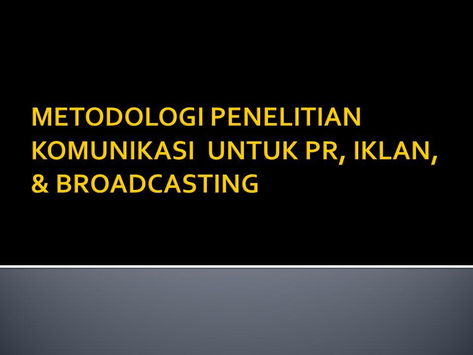  Bagaimana memilih metoda penelitian yg tepat utk public relations (PR), advertising, & broadcasting ketika pendekatan yg digunakan tdk murni kuantitatif atau tdk murni kualitatif .