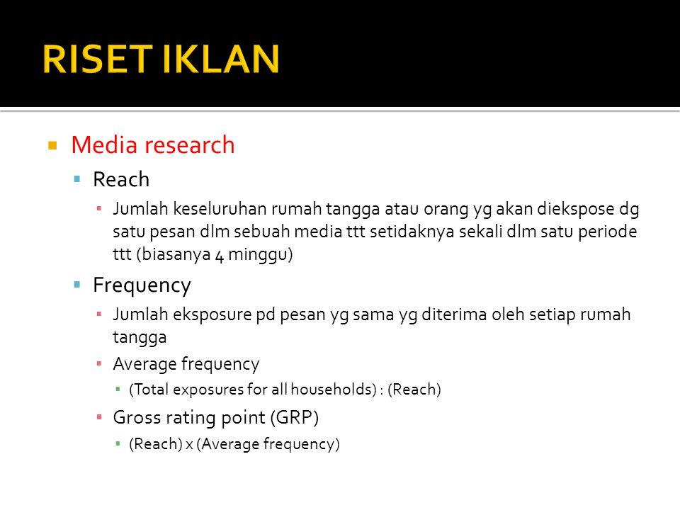  Media research  Reach ▪ Jumlah keseluruhan rumah tangga atau orang yg akan diekspose dg satu pesan dlm sebuah media ttt setidaknya sekali dlm satu