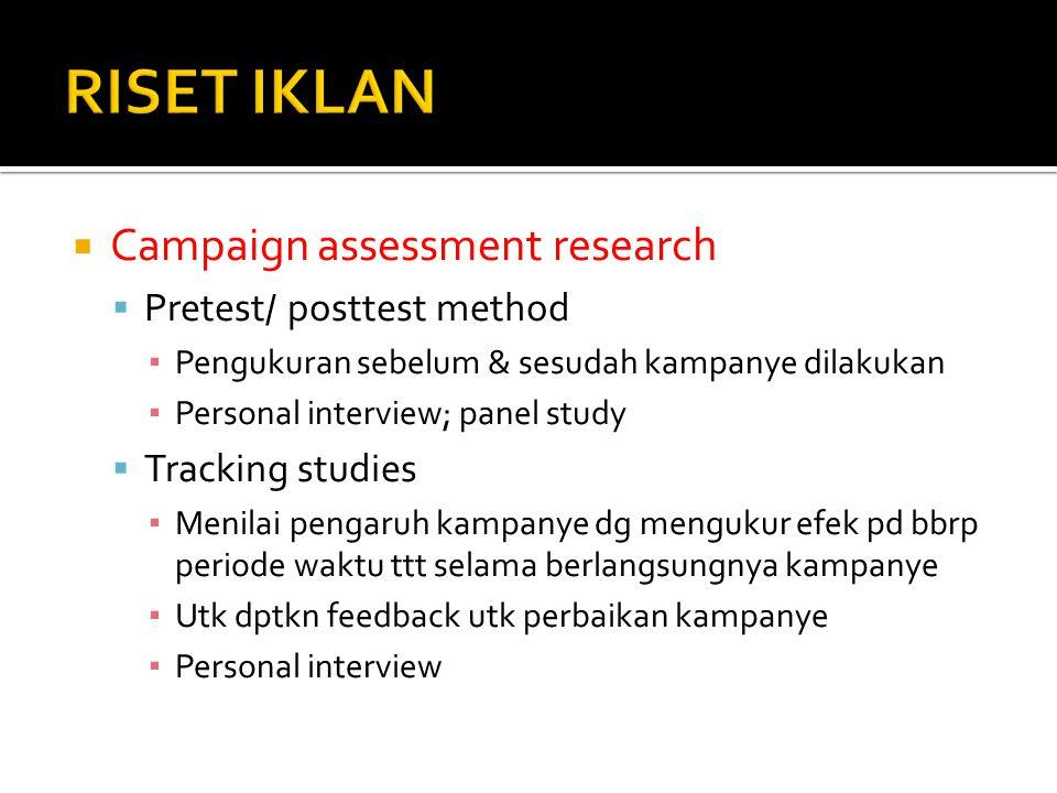  Campaign assessment research  Pretest/ posttest method ▪ Pengukuran sebelum & sesudah kampanye dilakukan ▪ Personal interview; panel study  Tracki