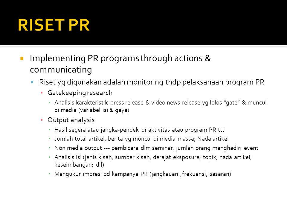  Evaluating the programs  Proses penilaian efektivitas perencanaan, implementasi, & efek program PR ▪ Implementation checking --- target tereksposure pesan.