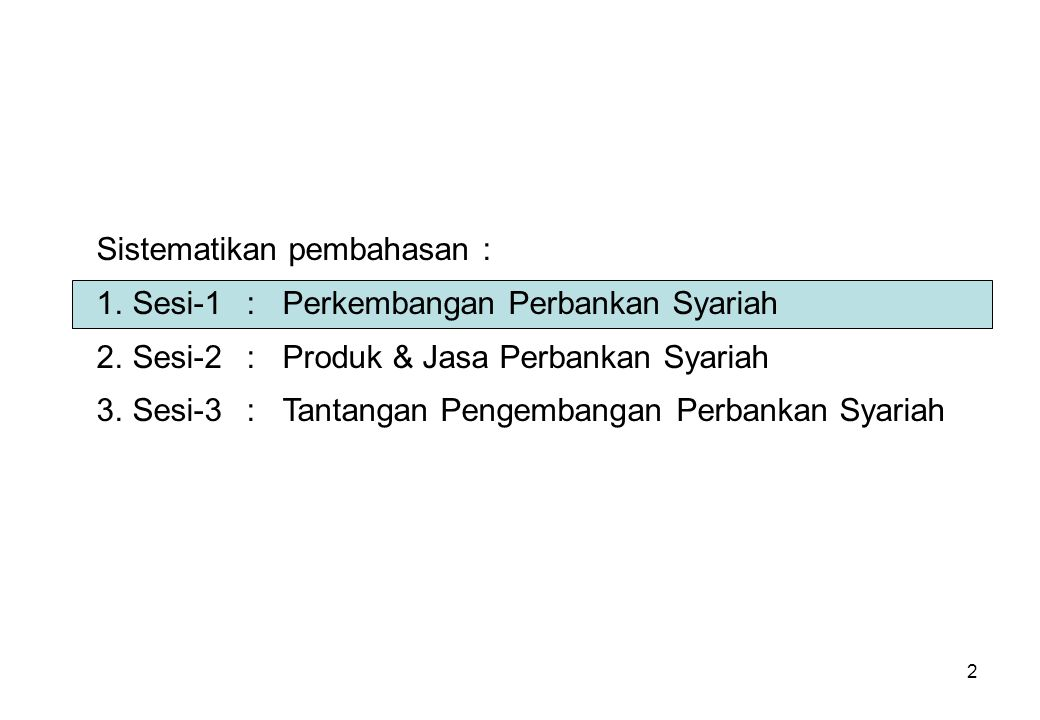 2 Sistematikan pembahasan : 1.Sesi-1:Perkembangan Perbankan Syariah 2.Sesi-2:Produk & Jasa Perbankan Syariah 3.Sesi-3:Tantangan Pengembangan Perbankan