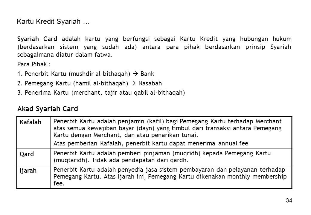 34 Kartu Kredit Syariah … Syariah Card adalah kartu yang berfungsi sebagai Kartu Kredit yang hubungan hukum (berdasarkan sistem yang sudah ada) antara
