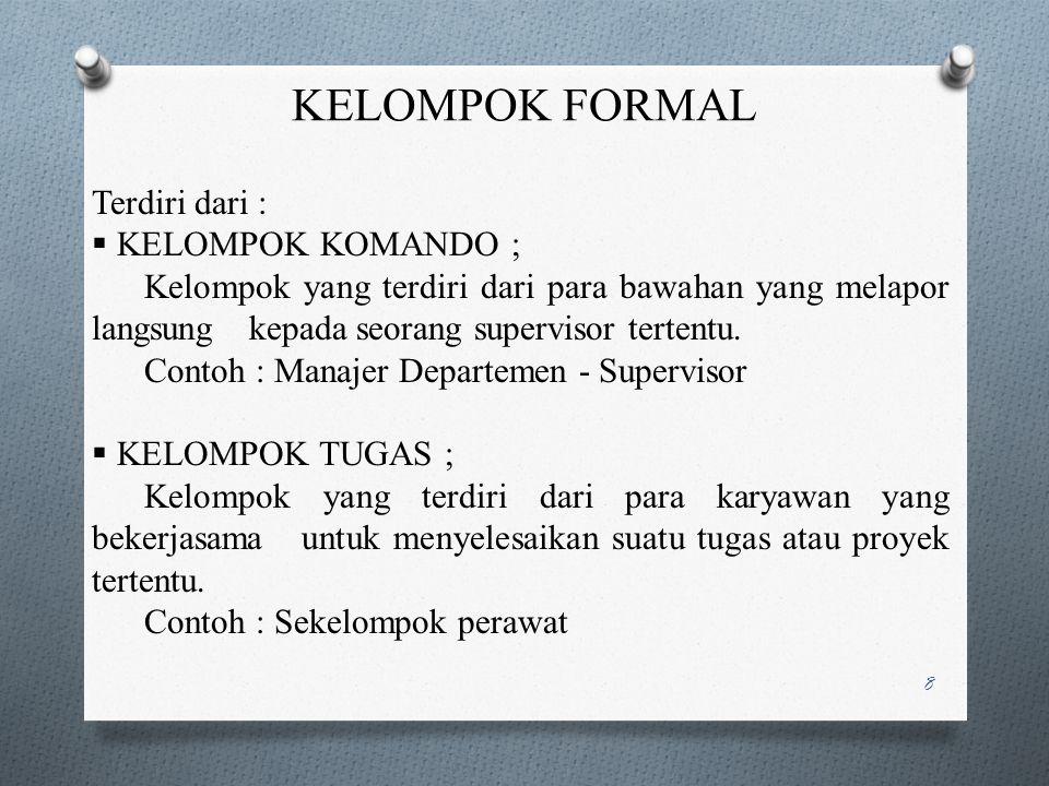 TIPE-TIPE KELOMPOK  KELOMPOK FORMAL ; Kelompok yang sengaja dibentuk oleh pihak manajemen untuk melaksanakan suatu pekerjaan tertentu.  KELOMPOK INF