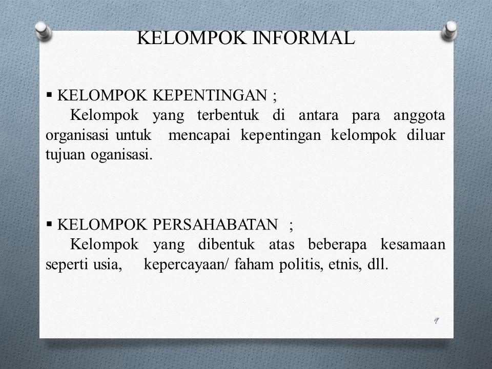 KELOMPOK FORMAL Terdiri dari :  KELOMPOK KOMANDO ; Kelompok yang terdiri dari para bawahan yang melapor langsung kepada seorang supervisor tertentu.
