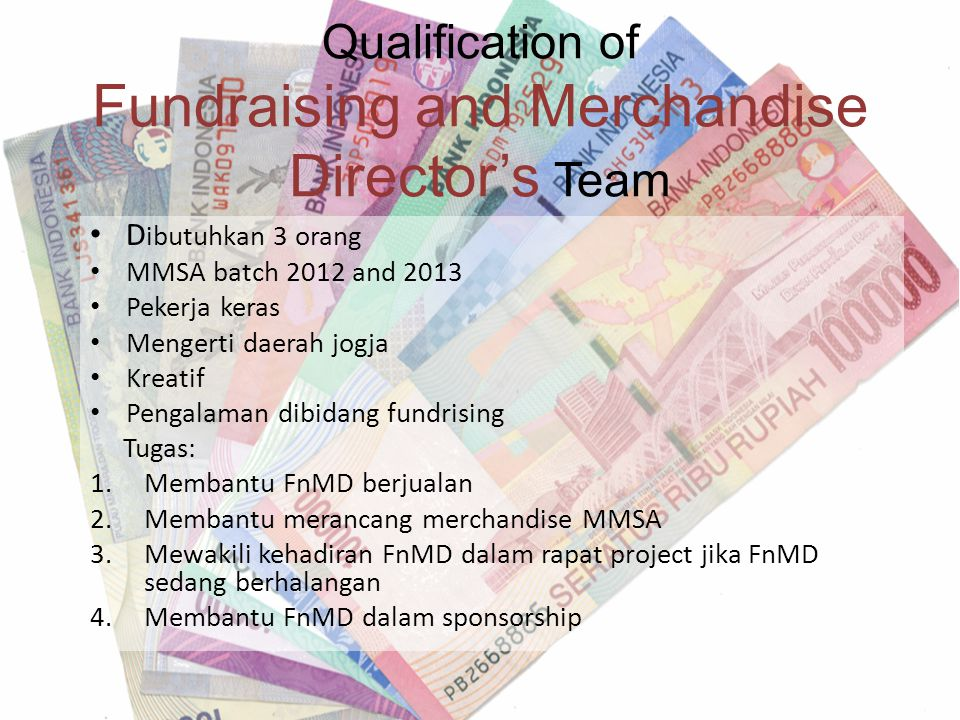 Qualification of Fundraising and Merchandise Director's Team D ibutuhkan 3 orang MMSA batch 2012 and 2013 Pekerja keras Mengerti daerah jogja Kreatif