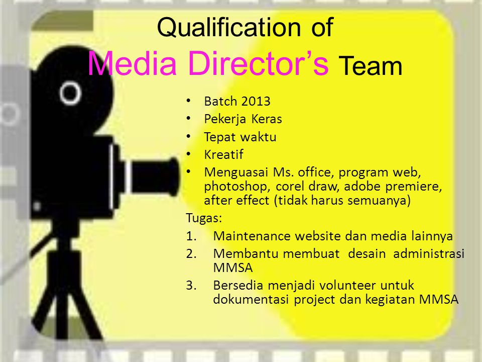 Qualification of Media Director's Team Batch 2013 Pekerja Keras Tepat waktu Kreatif Menguasai Ms. office, program web, photoshop, corel draw, adobe pr