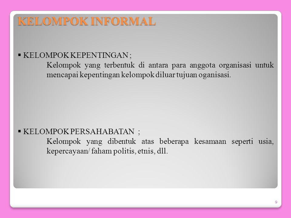 KELOMPOK FORMAL 8 Terdiri dari :  KELOMPOK KOMANDO ; Kelompok yang terdiri dari para bawahan yang melapor langsung kepada seorang supervisor tertentu
