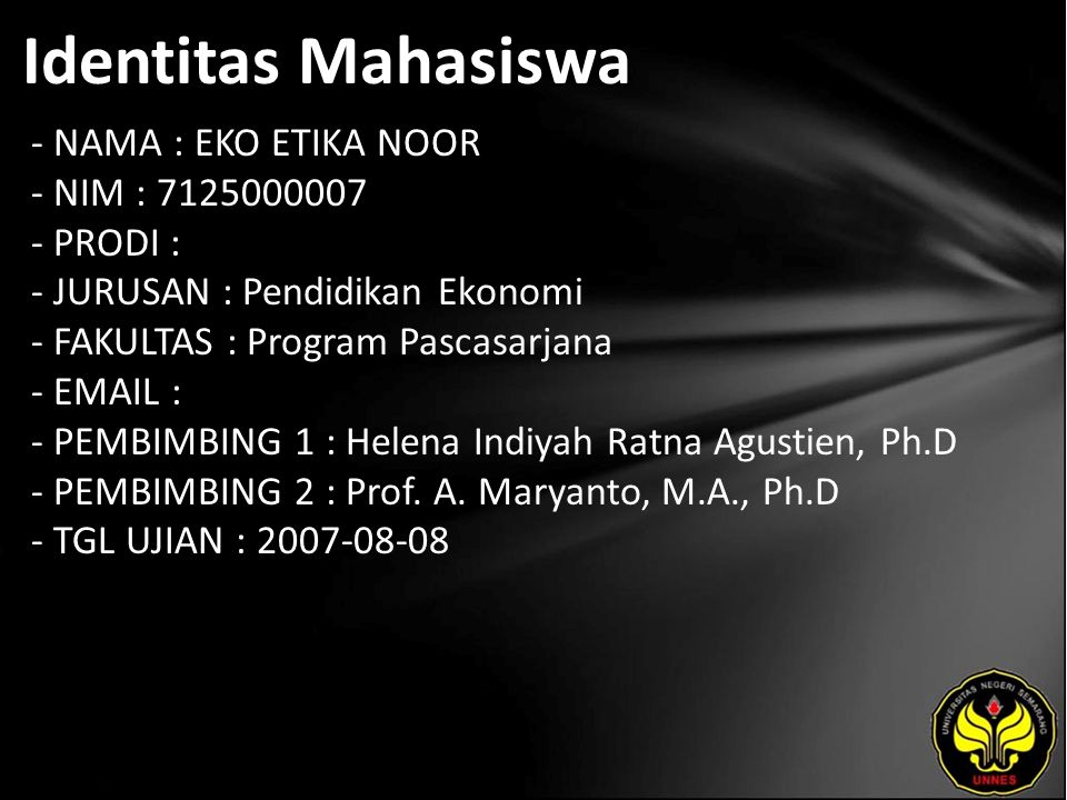 Identitas Mahasiswa - NAMA : EKO ETIKA NOOR - NIM : 7125000007 - PRODI : - JURUSAN : Pendidikan Ekonomi - FAKULTAS : Program Pascasarjana - EMAIL : - PEMBIMBING 1 : Helena Indiyah Ratna Agustien, Ph.D - PEMBIMBING 2 : Prof.