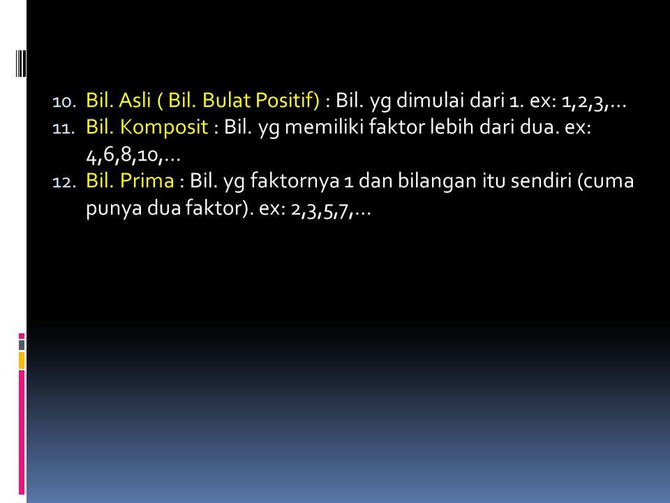 10. Bil. Asli ( Bil. Bulat Positif) : Bil. yg dimulai dari 1. ex: 1,2,3,… 11. Bil. Komposit : Bil. yg memiliki faktor lebih dari dua. ex: 4,6,8,10,… 1