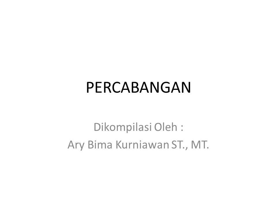 PERCABANGAN Dikompilasi Oleh : Ary Bima Kurniawan ST., MT.