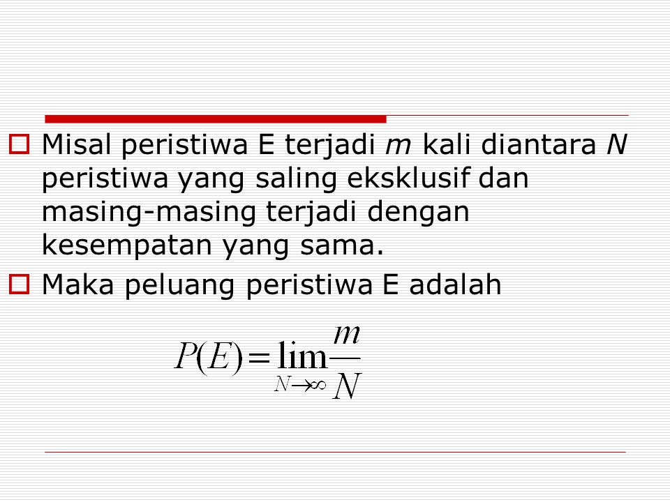  Misal peristiwa E terjadi m kali diantara N peristiwa yang saling eksklusif dan masing-masing terjadi dengan kesempatan yang sama.  Maka peluang pe