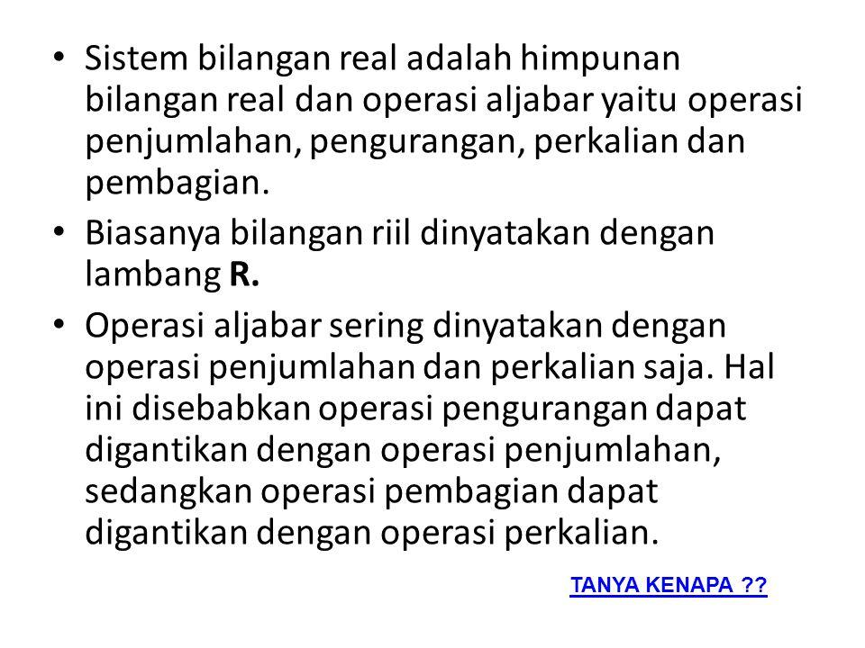 Sistem bilangan real adalah himpunan bilangan real dan operasi aljabar yaitu operasi penjumlahan, pengurangan, perkalian dan pembagian. Biasanya bilan