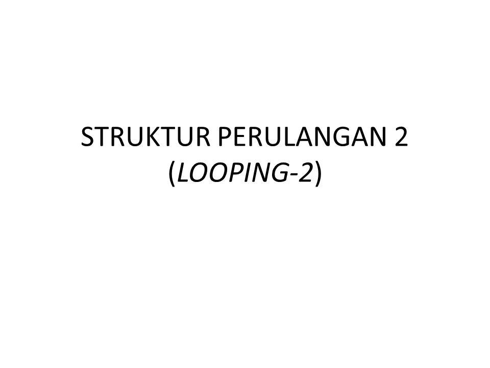 STRUKTUR PERULANGAN 2 (LOOPING-2)