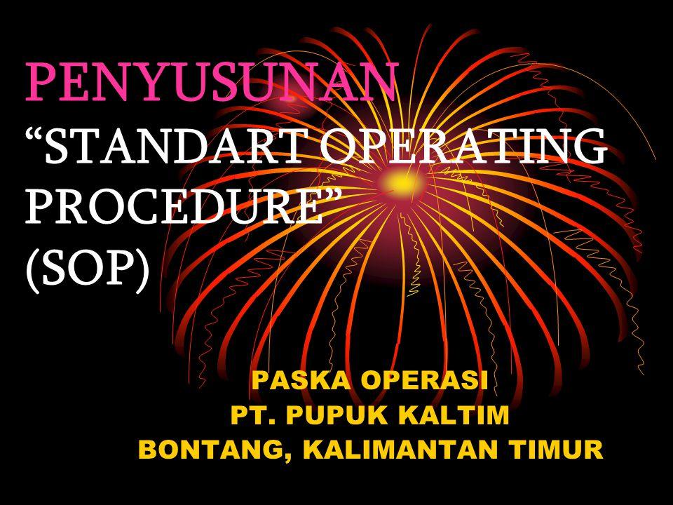 "PENYUSUNAN ""STANDART OPERATING PROCEDURE"" (SOP) PASKA OPERASI PT. PUPUK KALTIM BONTANG, KALIMANTAN TIMUR"