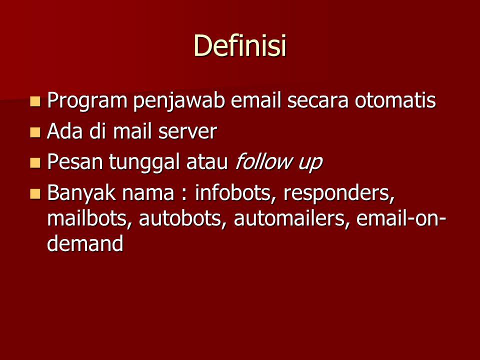 Definisi Program penjawab email secara otomatis Program penjawab email secara otomatis Ada di mail server Ada di mail server Pesan tunggal atau follow
