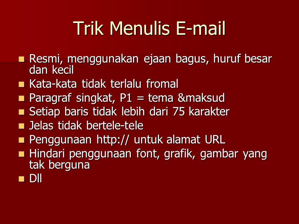 Trik Menulis E-mail Resmi, menggunakan ejaan bagus, huruf besar dan kecil Resmi, menggunakan ejaan bagus, huruf besar dan kecil Kata-kata tidak terlal
