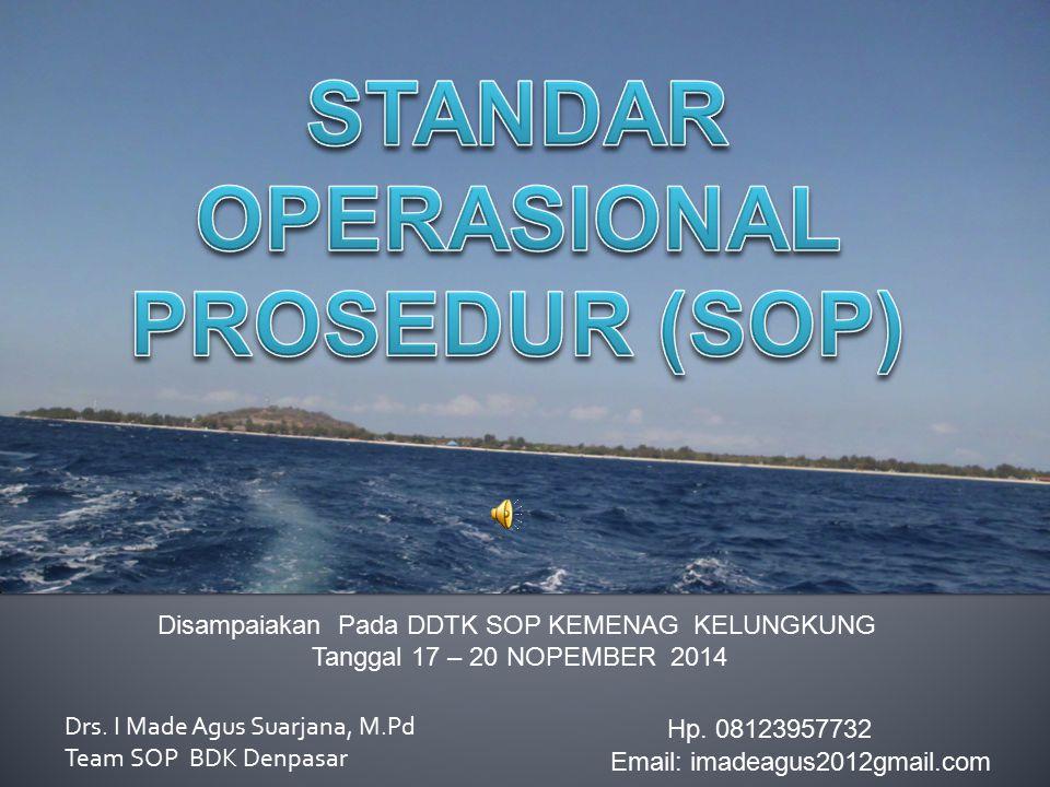 Drs. I Made Agus Suarjana, M.Pd Team SOP BDK Denpasar Disampaiakan Pada DDTK SOP KEMENAG KELUNGKUNG Tanggal 17 – 20 NOPEMBER 2014 Hp. 08123957732 Emai