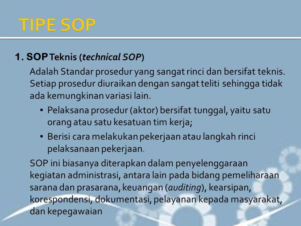 1. SOP Teknis (technical SOP) Adalah Standar prosedur yang sangat rinci dan bersifat teknis. Setiap prosedur diuraikan dengan sangat teliti sehingga t