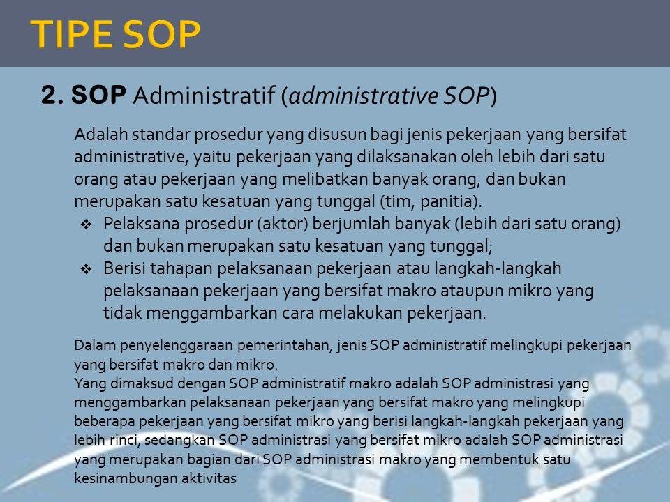 2. SOP Administratif (administrative SOP) Adalah standar prosedur yang disusun bagi jenis pekerjaan yang bersifat administrative, yaitu pekerjaan yang