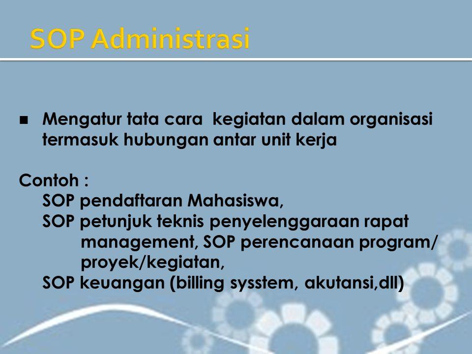 Mengatur tata cara kegiatan dalam organisasi termasuk hubungan antar unit kerja Contoh : SOP pendaftaran Mahasiswa, SOP petunjuk teknis penyelenggaraa