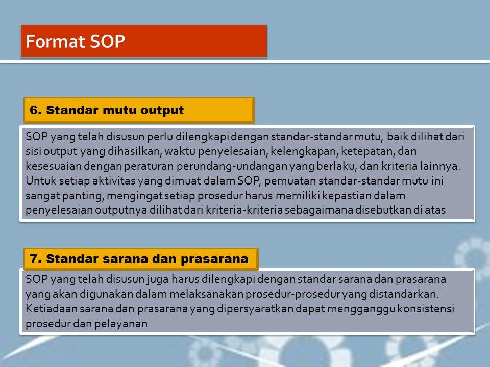 SOP yang telah disusun perlu dilengkapi dengan standar-standar mutu, baik dilihat dari sisi output yang dihasilkan, waktu penyelesaian, kelengkapan, k