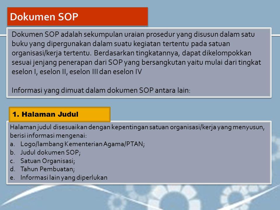 Dokumen SOP adalah sekumpulan uraian prosedur yang disusun dalam satu buku yang dipergunakan dalam suatu kegiatan tertentu pada satuan organisasi/kerj