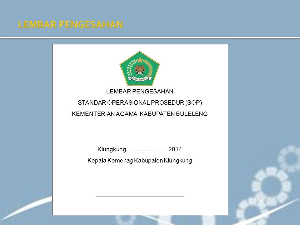 LEMBAR PENGESAHAN STANDAR OPERASIONAL PROSEDUR (SOP) KEMENTERIAN AGAMA KABUPATEN BULELENG Klungkung.......................... 2014 Kepala Kemenag Kabu