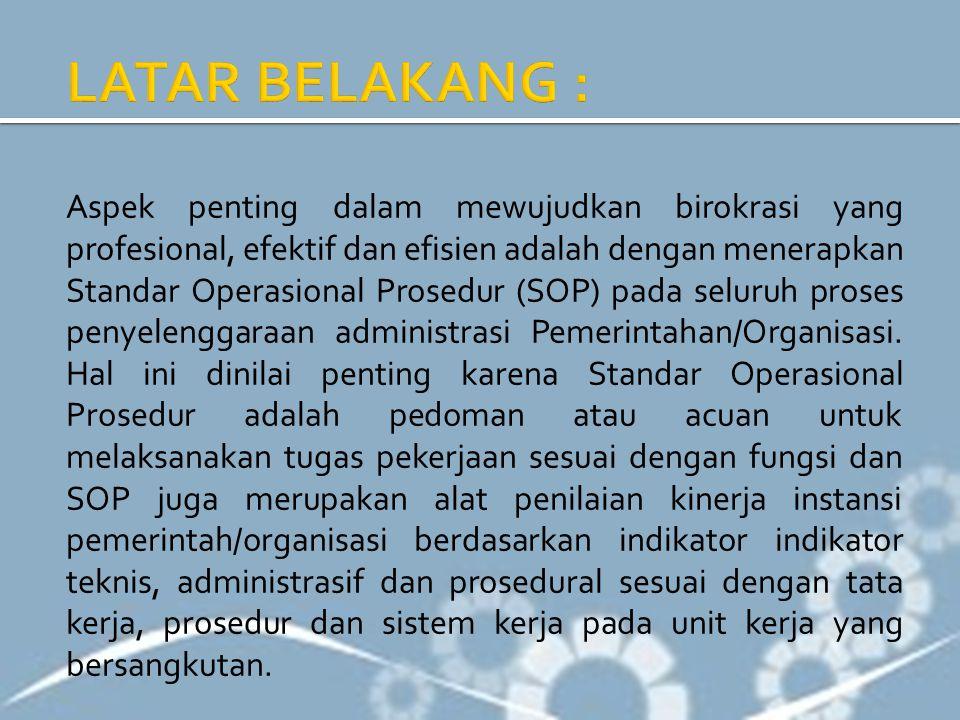 Dengan adanya Standar Operasional Prosedur, penyelenggaraan administrasi pemerintahan/ organisasi dapat berjalan dengan pasti.